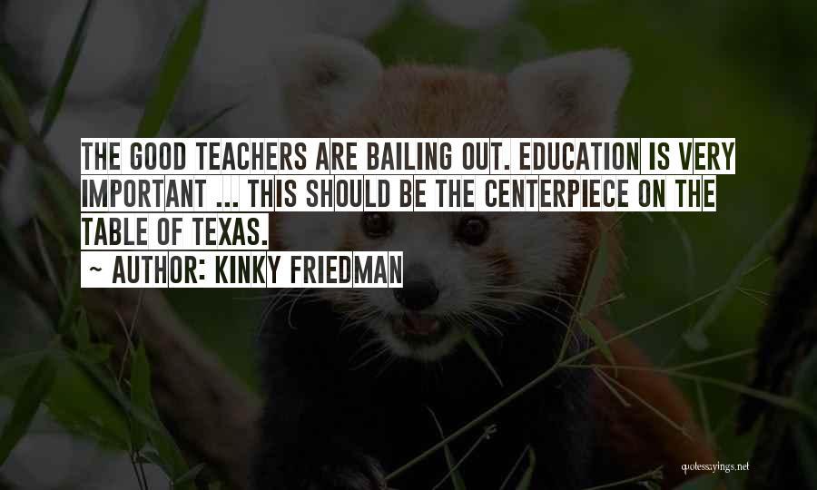 Having Good Teachers Quotes By Kinky Friedman