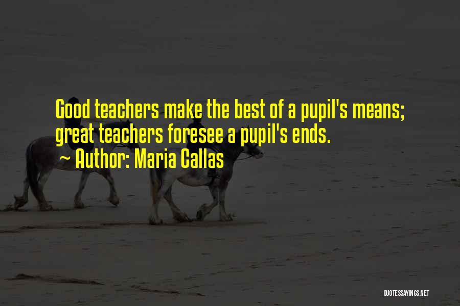 Having Good Teachers Quotes By Maria Callas