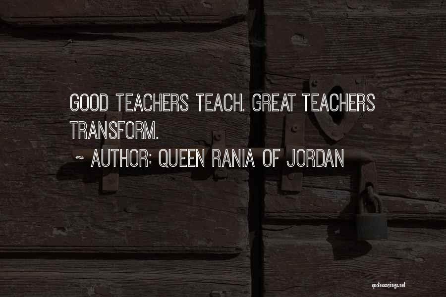 Having Good Teachers Quotes By Queen Rania Of Jordan