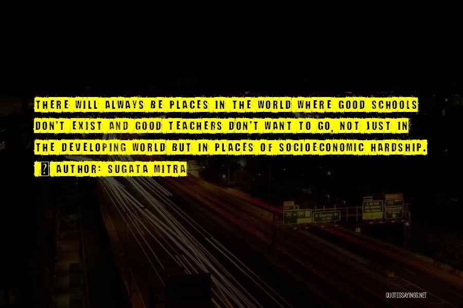 Having Good Teachers Quotes By Sugata Mitra