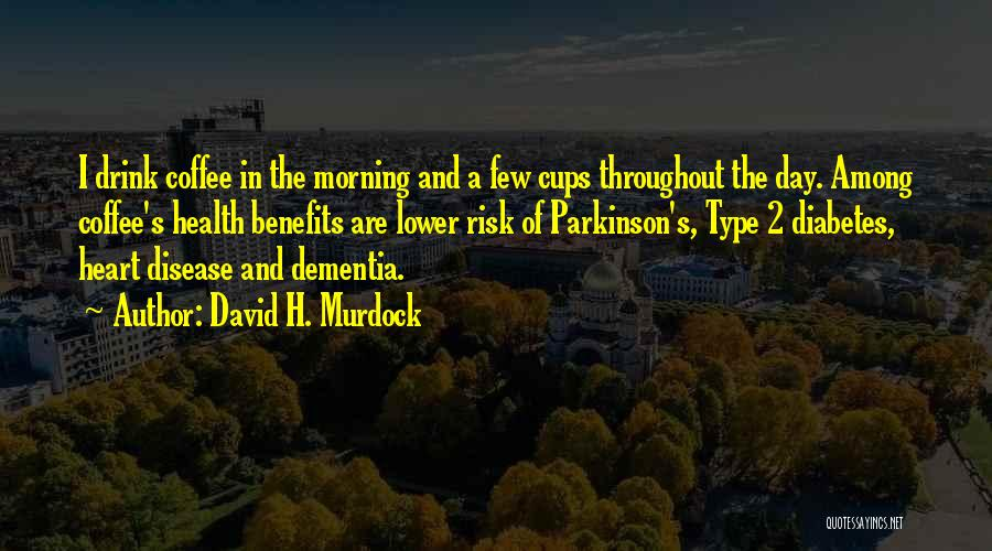 Having Heart Disease Quotes By David H. Murdock