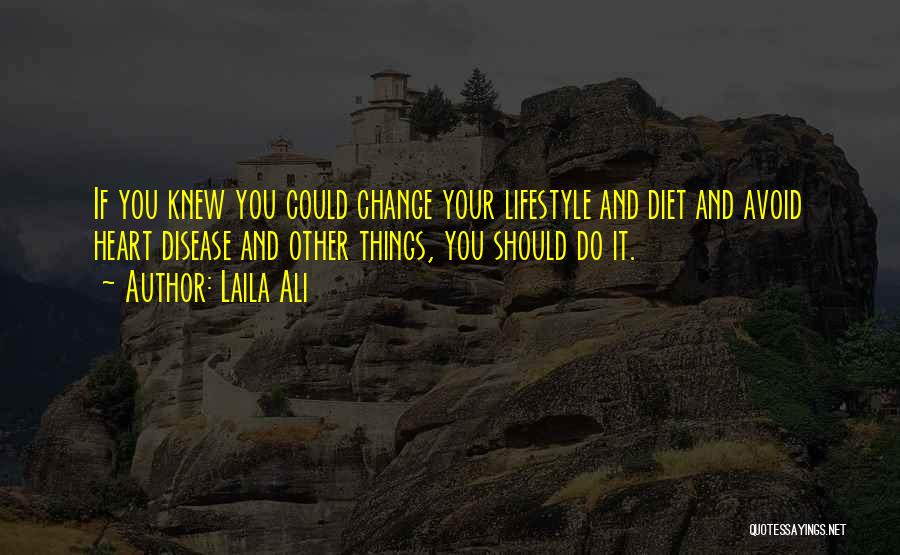 Having Heart Disease Quotes By Laila Ali