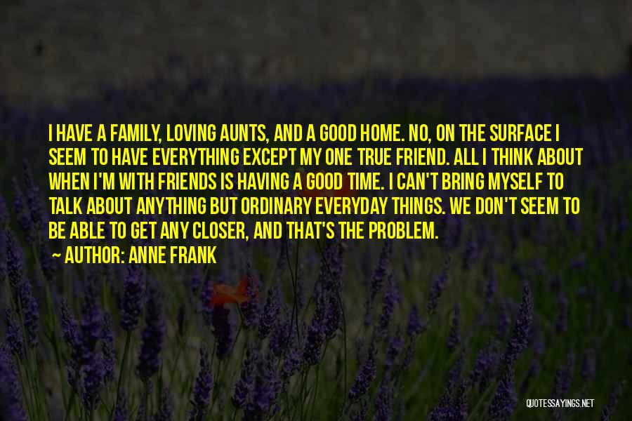 Having No Good Friends Quotes By Anne Frank