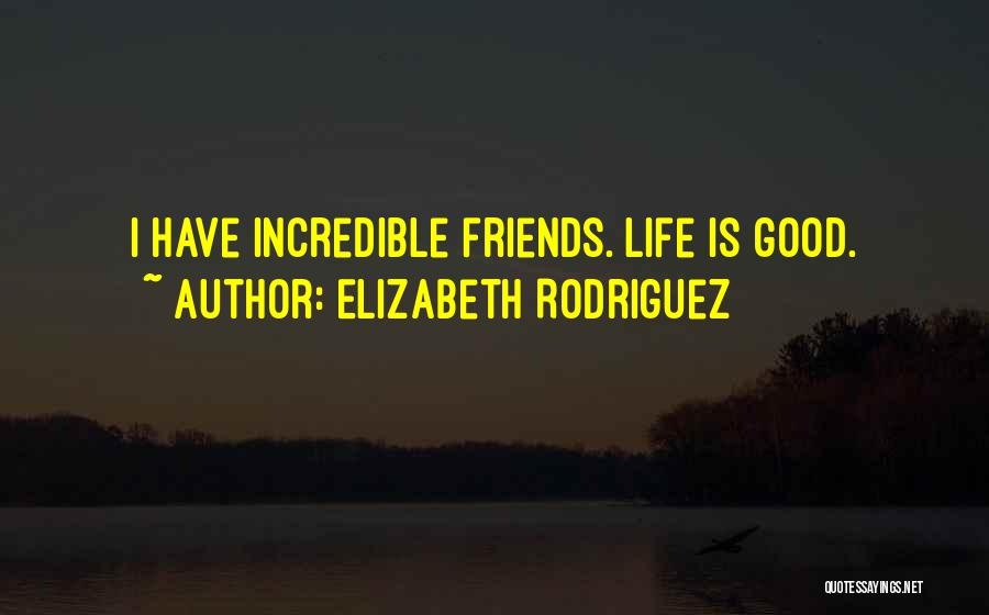Having No Good Friends Quotes By Elizabeth Rodriguez