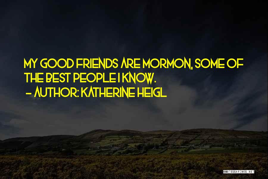 Having No Good Friends Quotes By Katherine Heigl