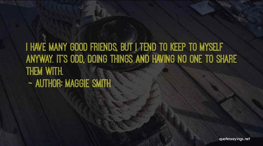 Having No Good Friends Quotes By Maggie Smith