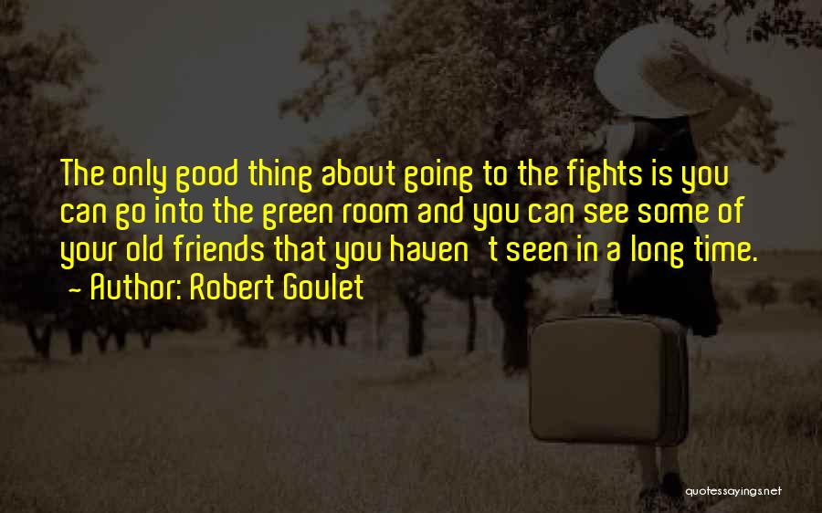 Having No Good Friends Quotes By Robert Goulet