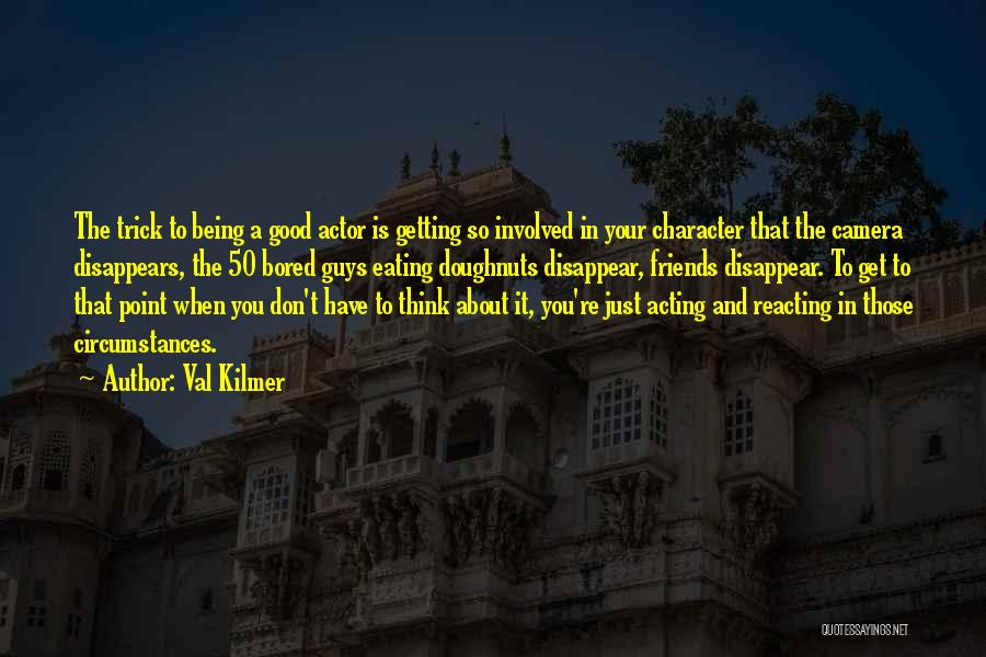 Having No Good Friends Quotes By Val Kilmer