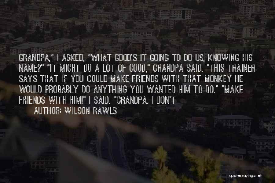 Having No Good Friends Quotes By Wilson Rawls