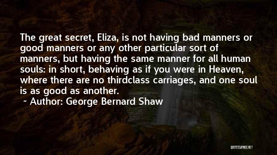 Having No Manners Quotes By George Bernard Shaw