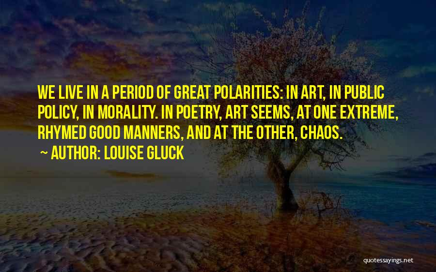 Having No Manners Quotes By Louise Gluck