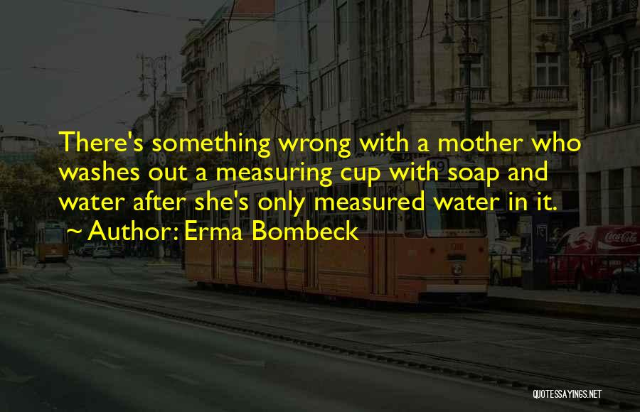 Having Only One Mother Quotes By Erma Bombeck