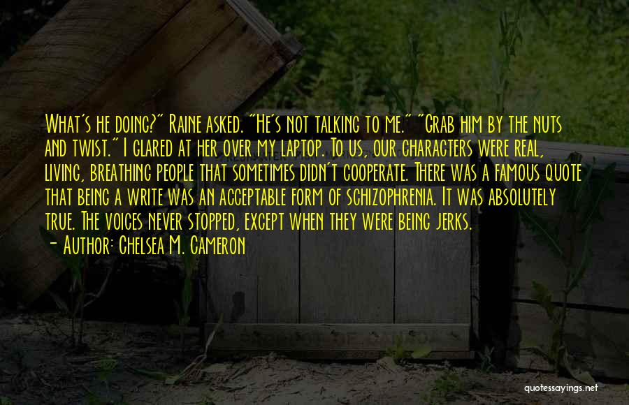 Having Schizophrenia Quotes By Chelsea M. Cameron