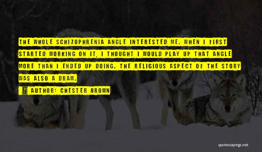 Having Schizophrenia Quotes By Chester Brown