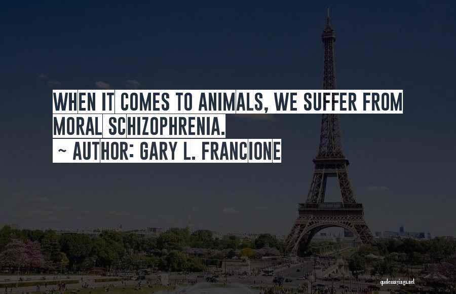 Having Schizophrenia Quotes By Gary L. Francione