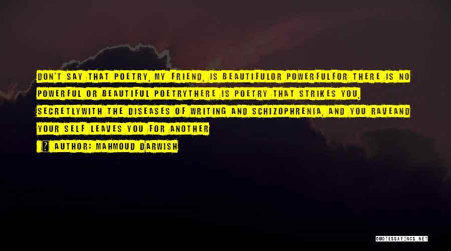 Having Schizophrenia Quotes By Mahmoud Darwish