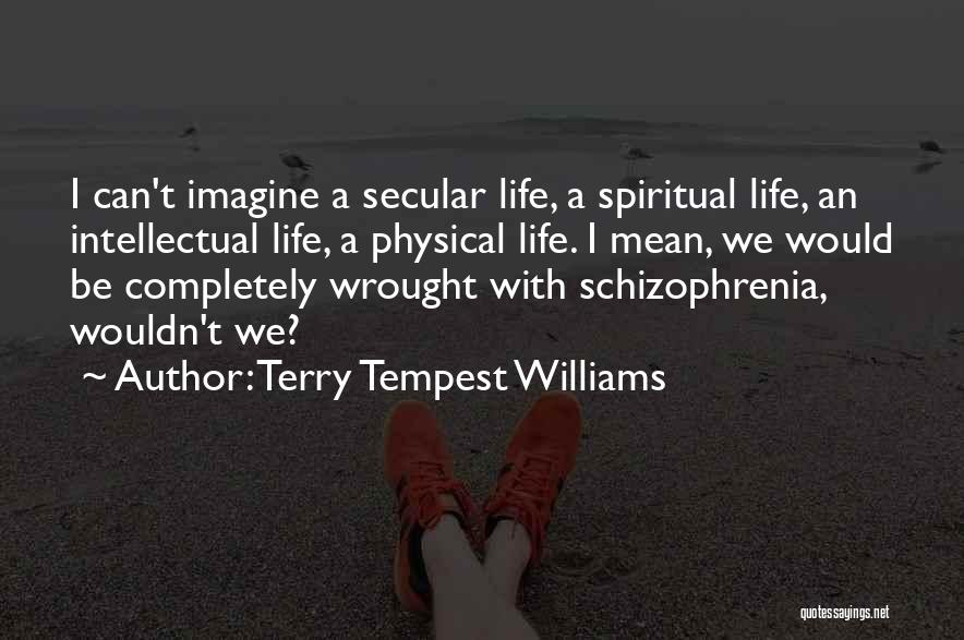 Having Schizophrenia Quotes By Terry Tempest Williams