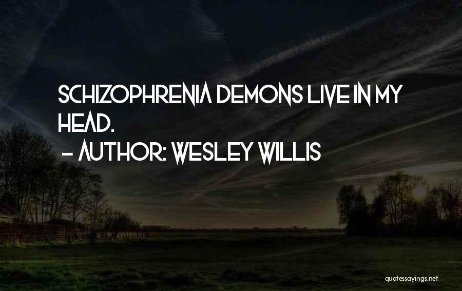 Having Schizophrenia Quotes By Wesley Willis