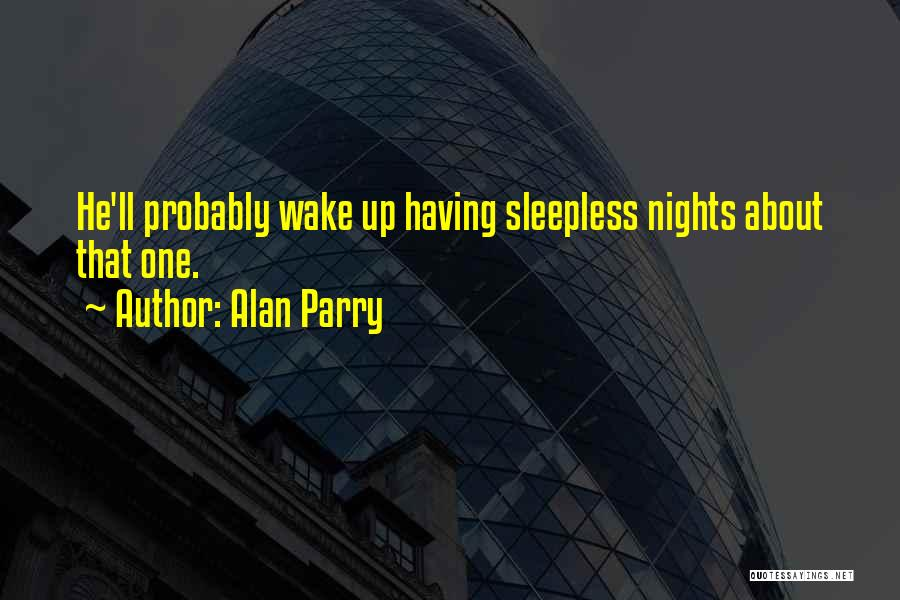 Having Sleepless Nights Quotes By Alan Parry