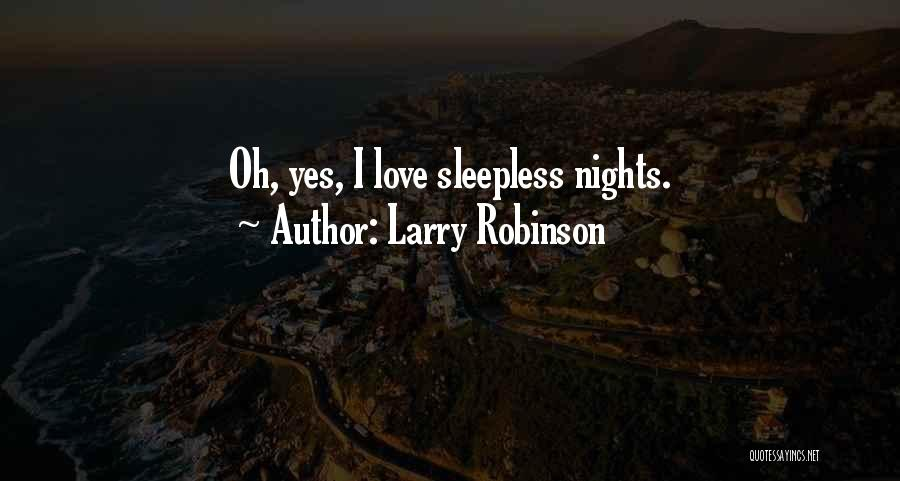 Having Sleepless Nights Quotes By Larry Robinson