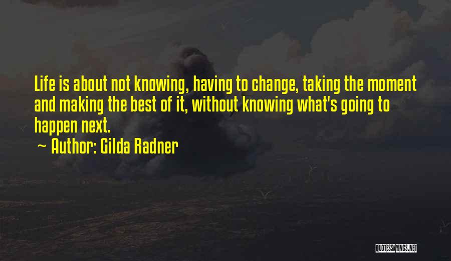 Having The Best Life Quotes By Gilda Radner