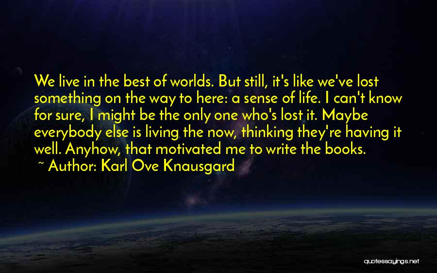 Having The Best Life Quotes By Karl Ove Knausgard
