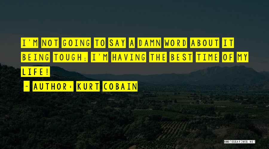 Having The Best Life Quotes By Kurt Cobain