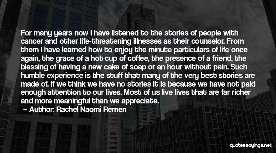 Having The Best Life Quotes By Rachel Naomi Remen
