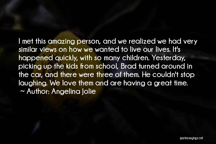 Having The Time Of Our Lives Quotes By Angelina Jolie