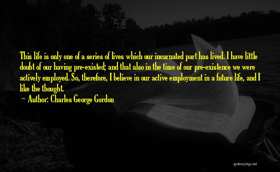 Having The Time Of Our Lives Quotes By Charles George Gordon