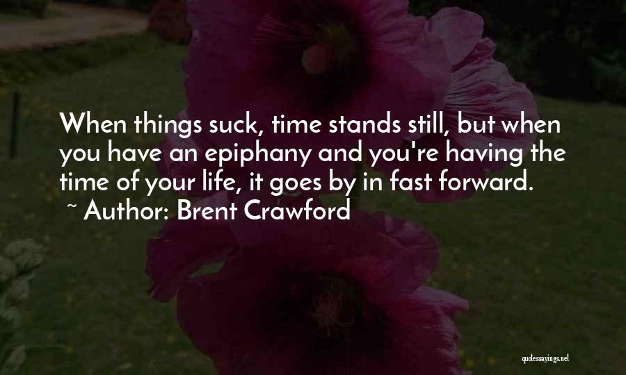 Having The Time Of Your Life Quotes By Brent Crawford