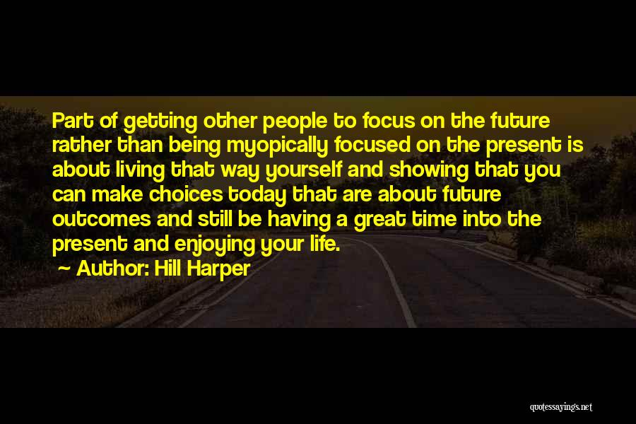 Having The Time Of Your Life Quotes By Hill Harper