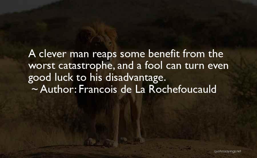 Having The Worst Luck Quotes By Francois De La Rochefoucauld