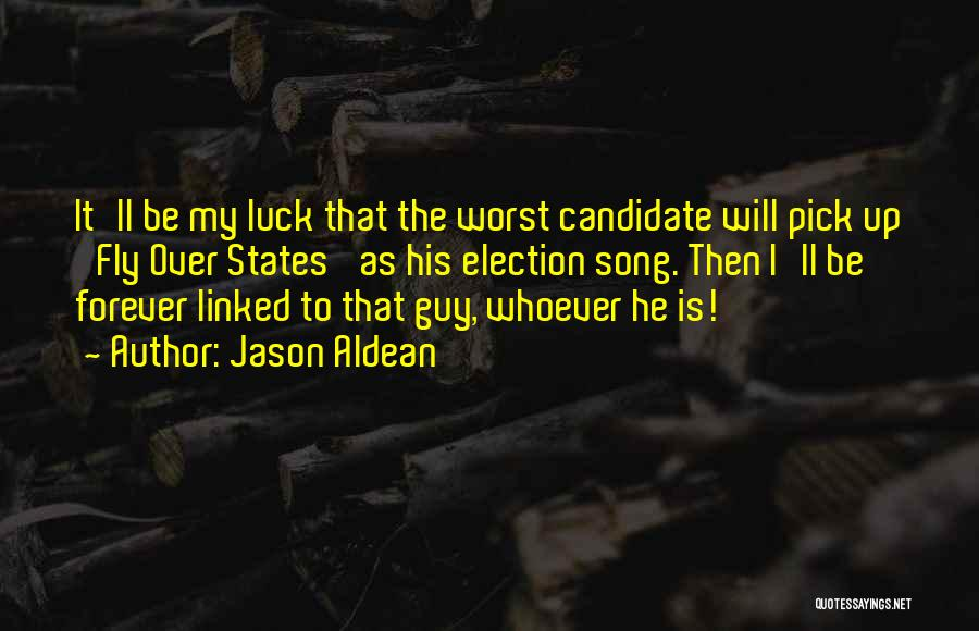 Having The Worst Luck Quotes By Jason Aldean
