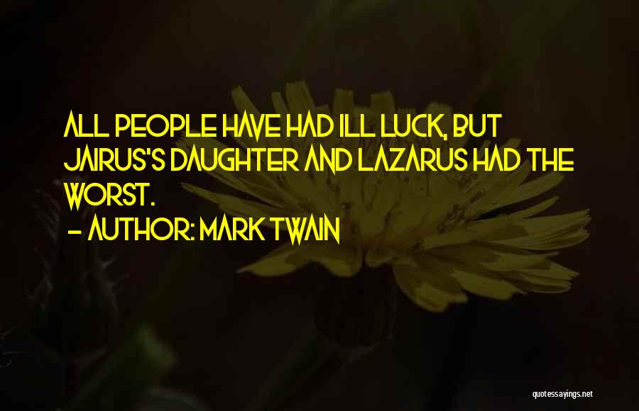 Having The Worst Luck Quotes By Mark Twain
