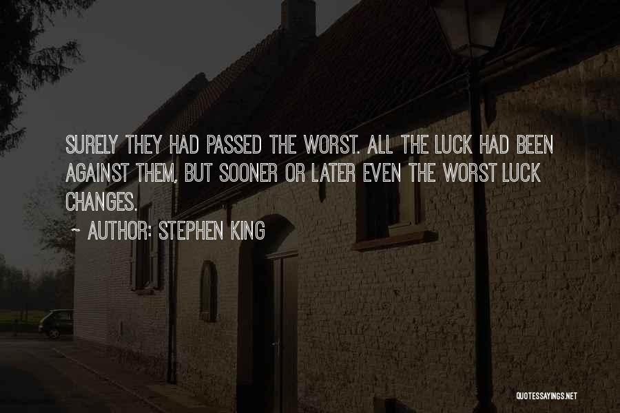Having The Worst Luck Quotes By Stephen King