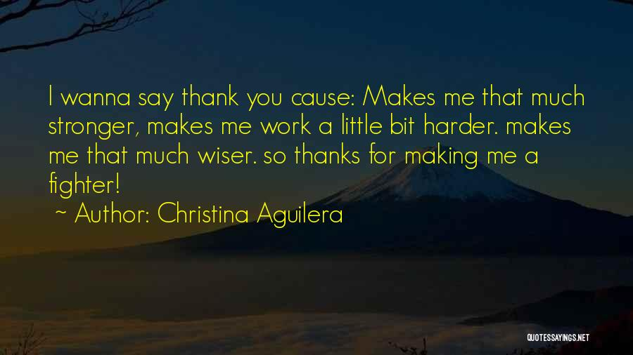 Having To Work Harder Than Others Quotes By Christina Aguilera
