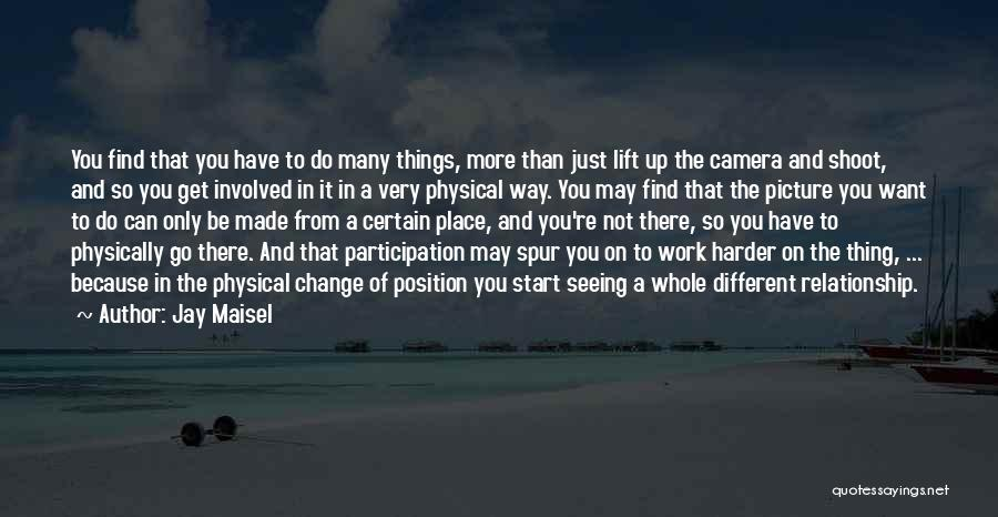 Having To Work Harder Than Others Quotes By Jay Maisel