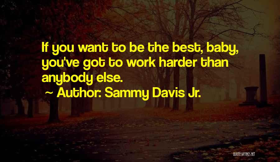 Having To Work Harder Than Others Quotes By Sammy Davis Jr.