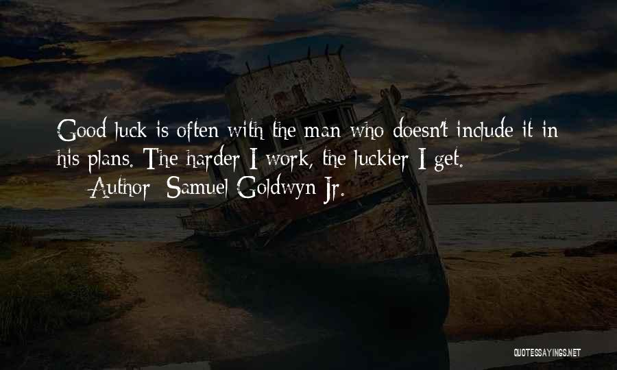 Having To Work Harder Than Others Quotes By Samuel Goldwyn Jr.