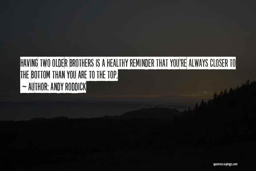 Having Two Brothers Quotes By Andy Roddick