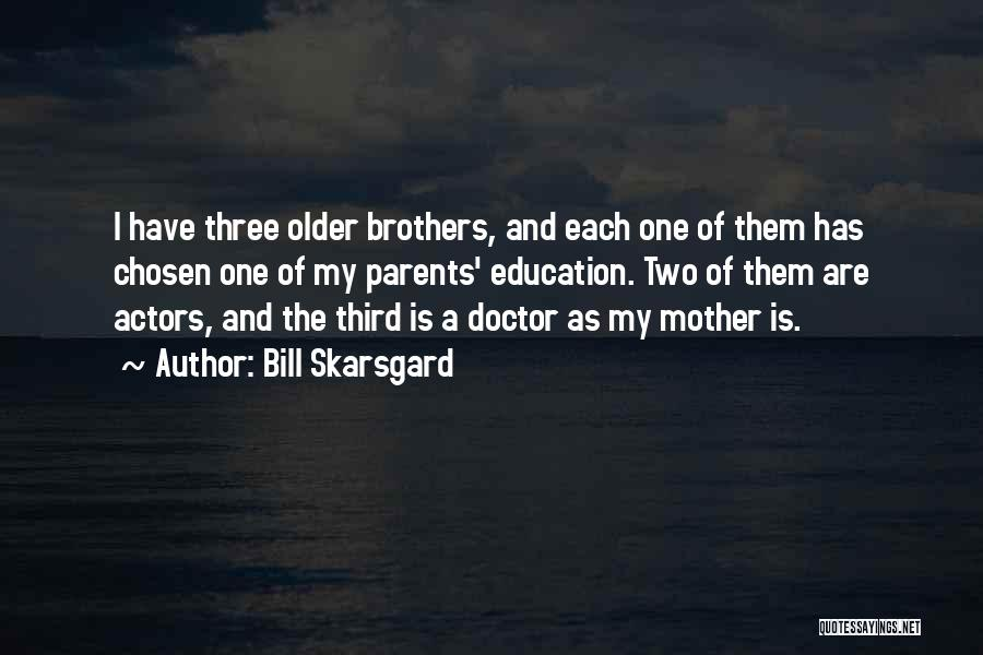 Having Two Brothers Quotes By Bill Skarsgard