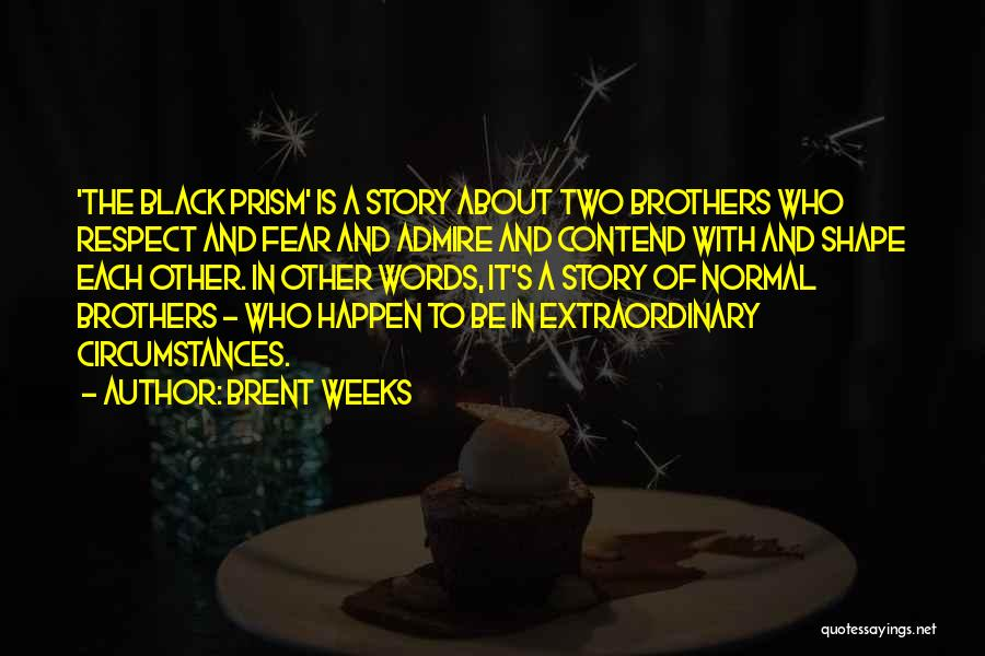 Having Two Brothers Quotes By Brent Weeks