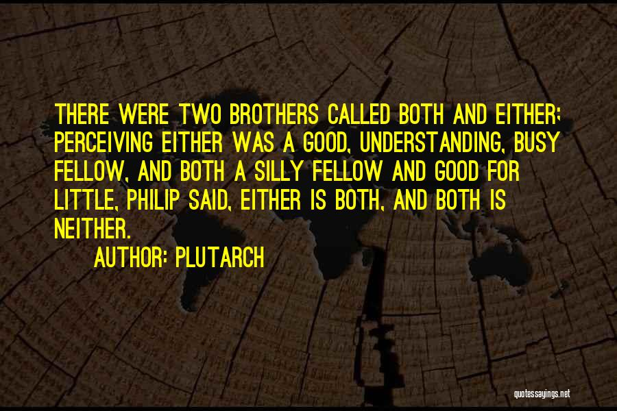 Having Two Brothers Quotes By Plutarch
