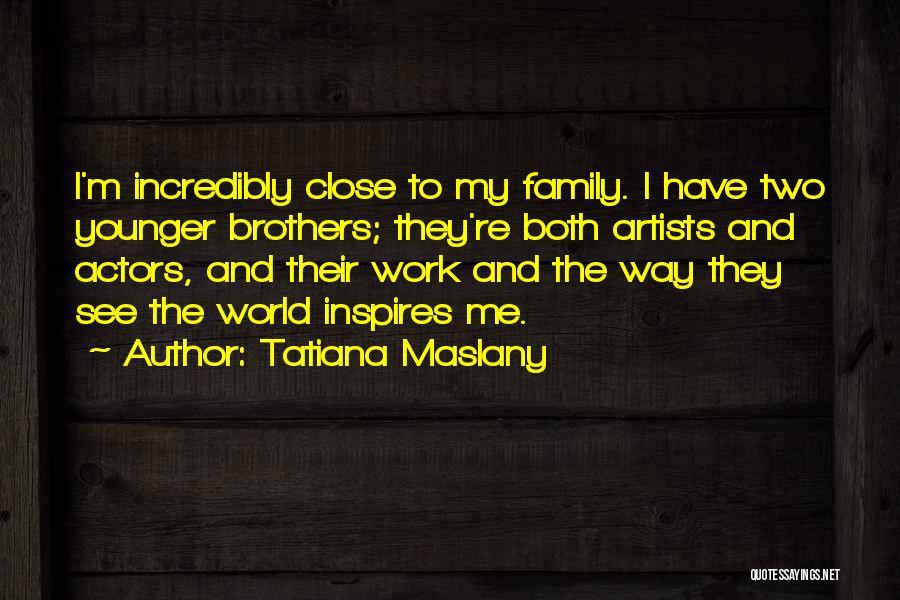 Having Two Brothers Quotes By Tatiana Maslany