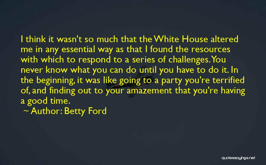 Having Your Time Quotes By Betty Ford