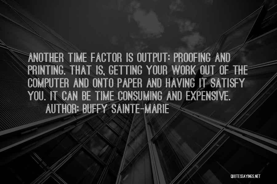 Having Your Time Quotes By Buffy Sainte-Marie