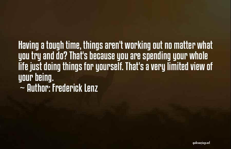 Having Your Time Quotes By Frederick Lenz