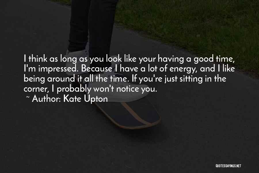 Having Your Time Quotes By Kate Upton