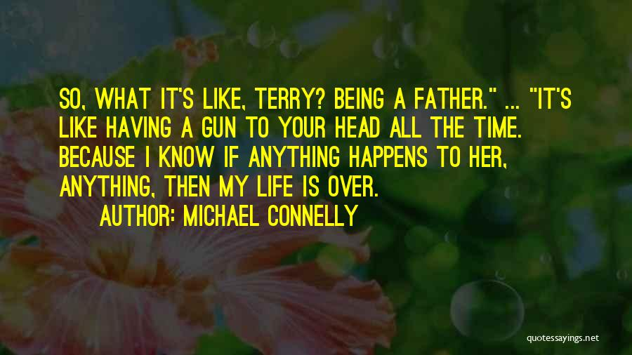 Having Your Time Quotes By Michael Connelly